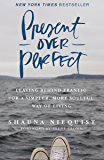 Present Over Perfect: Leaving Behind Frantic for a Simpler, More Soulful Way of Living (English Edition)