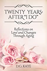"""Twenty Years: After """"I Do"""": Reflections on Love and Changes Through Aging Kindle Edition"""