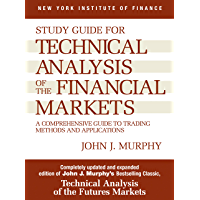 Study Guide to Technical Analysis of the Financial Markets: A Comprehensive Guide to Trading Methods and Applications…