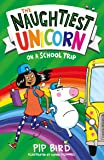 The Naughtiest Unicorn on a School Trip (The Naughtiest Unicorn series)