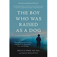 The Boy Who Was Raised as a Dog: And Other Stories from a Child Psychiatrist's Notebook -- What Traumatized Children Can…
