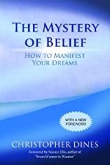 The Mystery of Belief: How to Manifest Your Dreams Kindle Edition