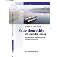 Patientenrechte am Ende des Lebens: Vorsorgevollmacht, Patientenverfügung, Selbstbestimmtes Sterben (Beck-Rechtsberater…