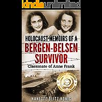 Holocaust Memoirs of a Bergen-Belsen Survivor : Classmate of Anne Frank (Holocaust Survivor Memoirs World War II Book 9)
