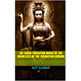 The Hindu Evocation Magic of the Goddesses of the Cremation ground: How to Evocate ghosts for experts, evocate spirits and so