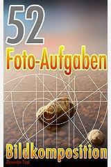 52 Foto-Aufgaben: Bildkomposition (52 Foto-Aufgaben spezial 4) Kindle Ausgabe
