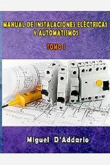 Manual de instalaciones eléctricas y Automatismos: Tomo I (Electricidad industrial nº 1) Versión Kindle