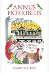 Annus Horribilis: Latin for Everyday Life Kindle Edition