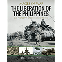 The Liberation of The Philippines: Rare Photographs from Wartime Archives (Images of War) (English Edition)