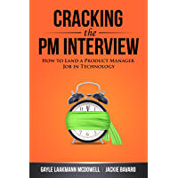 Cracking the PM Interview: How to Land a Product Manager Job in Technology (Cracking the Interview & Career) (English…