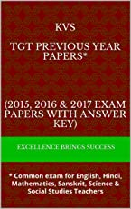 KVS  TGT Previous Year Papers*     (2015, 2016 & 2017 Exam papers WITH aNSWER KEY): * Common exam for English, Hindi, Mathematics, Sanskrit, Science & ... (Excellence Brings Success Series Book 58)