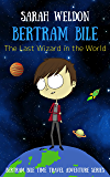 The Last Wizard in the World (Bertram Bile Time Travel Adventure Series Book 1) (English Edition)