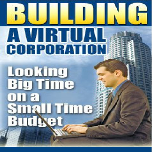 Virtual Business : Building A Virtual Corporation : Looking Big Time On A Small Time Budget (Corporation Small Business)