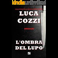 L'OMBRA DEL LUPO (Thriller): Un romanzo poliziesco avvincente, un giallo appassionante tra mistero ed emozioni - La…