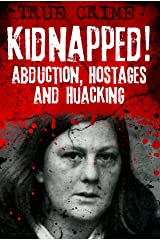 Kidnapped!: Abduction, Hostages and Hijacking Kindle Edition