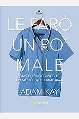 Le farò un po' male: Diario tragicomico di un medico alle prime armi (Italian Edition) Kindle Edition