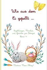 Wie aus dem Ei gepellt Band 4: Erzählungen, Märchen und Gedichte zur Osterzeit Kindle Ausgabe