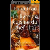Le livre de cuisine du chef thaï: De délicieux plats traditionnels de Thaïlande selon des recettes originales et…