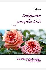 Seelenpartner grenzenlose Liebe: den kostbaren Schatz Seelenliebe verstehen und leben Kindle Ausgabe