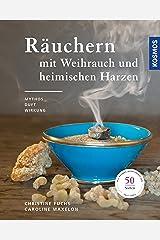 Räuchern mit Weihrauch und heimischen Harzen: Mythos, Duft und Wirkung Kindle Ausgabe