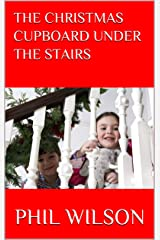 The Christmas Cupboard Under The Stairs: A Christmas tale that will warm your heart Kindle Edition