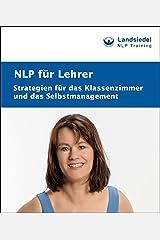 NLP für Lehrer: Strategien für das Klassenzimmer und das Selbstmanagement Kindle Ausgabe