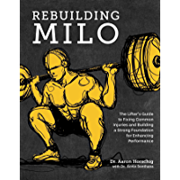 Rebuilding Milo: The Lifter's Guide to Fixing Common Injuries and Building a Strong Foundation for Enhancing Performance…