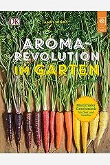 Aroma-Revolution im Garten: Maximaler Geschmack für Obst und Gemüse Hardcover