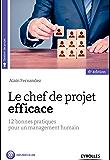 Le chef de projet efficace: 12 bonnes pratiques pour un management humain (Gestion de projets)