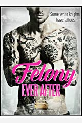 Felony Ever After Kindle Edition