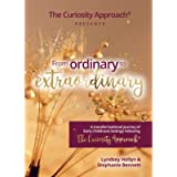From Ordinary to Extraordinary - The Curiosity Approach®