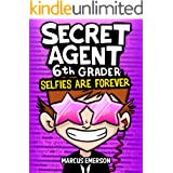 Secret Agent 6th Grader 4: Selfies Are Forever (a hilarious adventure for children ages 9-12): From the Creator of Diary of a