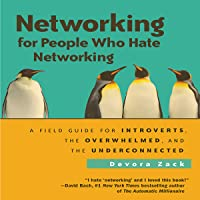 Networking for People Who Hate Networking: A Field Guide for Introverts, the Overwhelmed, and the Underconnected