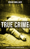 TRUE CRIME - Ultimate Collection of Real Life  Murders & Mysteries: Must-Read Mystery Accounts - Real Life Stories: The Secret of the Moat Farm, The Murder ... The Trial of the Seddons… (English Edition)