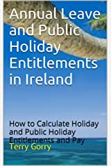 Annual Leave and Public Holiday Entitlements in Ireland: How to Calculate Holiday and Public Holiday Entitlements and Pay Kindle Edition