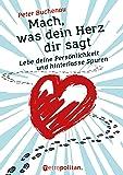 Mach, was dein Herz dir sagt: Lebe deine Persönlichkeit und hinterlasse Spuren (metropolitan Bücher)