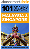 101 Amazing Things to Do in Malaysia & Singapore: Malaysia & Singapore Travel Guide (Malaysia Travel Guide, Singapore Travel Guide, Kuala Lumpur Travel, Penang Travel) (English Edition)