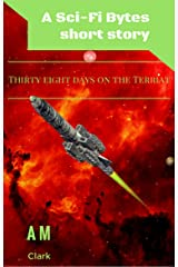 Thirty Eight Days on The Terriat (Sci-Fi Bytes Book 1) Kindle Edition