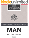 Discerning the Plight of Man (Biblical Foundations for the Christian Faith Book 3)