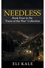 "Needless: Book Four in the ""Faces of the War"" Collection (The Faces of the War Collection 4) Kindle Edition"