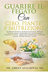 GUARIRE IL FEGATO CON CIBO, PIANTE E NUTRIZIONE: ALIMENTAZIONE E RIMEDI NATURALI PER UN FEGATO SANO, PERMEABILITÀ INTESTINALE, PERDITA DI PESO, SQUILIBRI ... E ACNE (Corpo Sano Mente Sana Vol. 2) Formato Kindle