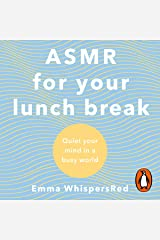 ASMR for Your Lunch Break: Quiet Your Mind in a Busy World Audible Audiobook