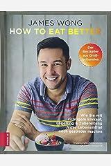 How to eat better: Wie Sie mit richtigem Einkauf, Lagerung & Zubereitung jedes Lebensmittel noch gesünder machen Hardcover