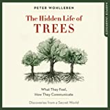The Hidden Life of Trees: What They Feel, How They Communicate - Discoveries from a Secret World