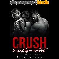 CRUSH / Le Fantasme Interdit: (Nouvelle Érotique, Amour A Plusieurs, MMF, Polyamour)