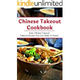 Chinese Takeout Cookbook: Easy Chinese Copycat Takeout Recipes You Can Make At Home! (Chinese Recipes Book 1)