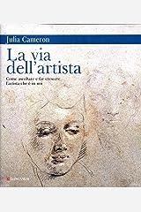 La via dell'artista: Come ascoltare e far crescere l'artista che è in noi (Italian Edition) Kindle Edition