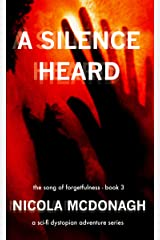 A Silence Heard A Sci-fi Dystopian Adventure: Book 3 - in the The Song of Forgetfulness Post Apocalyptic Sci-fi/cli-fi Series Kindle Edition