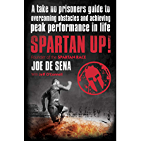 Spartan Up!: A Take-No-Prisoners Guide to Overcoming Obstacles and Achieving Peak Performance in Life (English Edition)