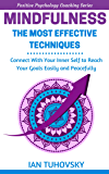 Mindfulness: The Most Effective Techniques: Connect With Your Inner Self To Reach Your Goals Easily and Peacefully (Positive Psychology Coaching Series Book 0) (English Edition)